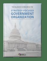The Balanced Scorecard & The Strategy Focused Government Organization
