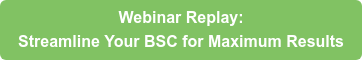 Webinar Replay: Streamline Your BSC for Maximum Results